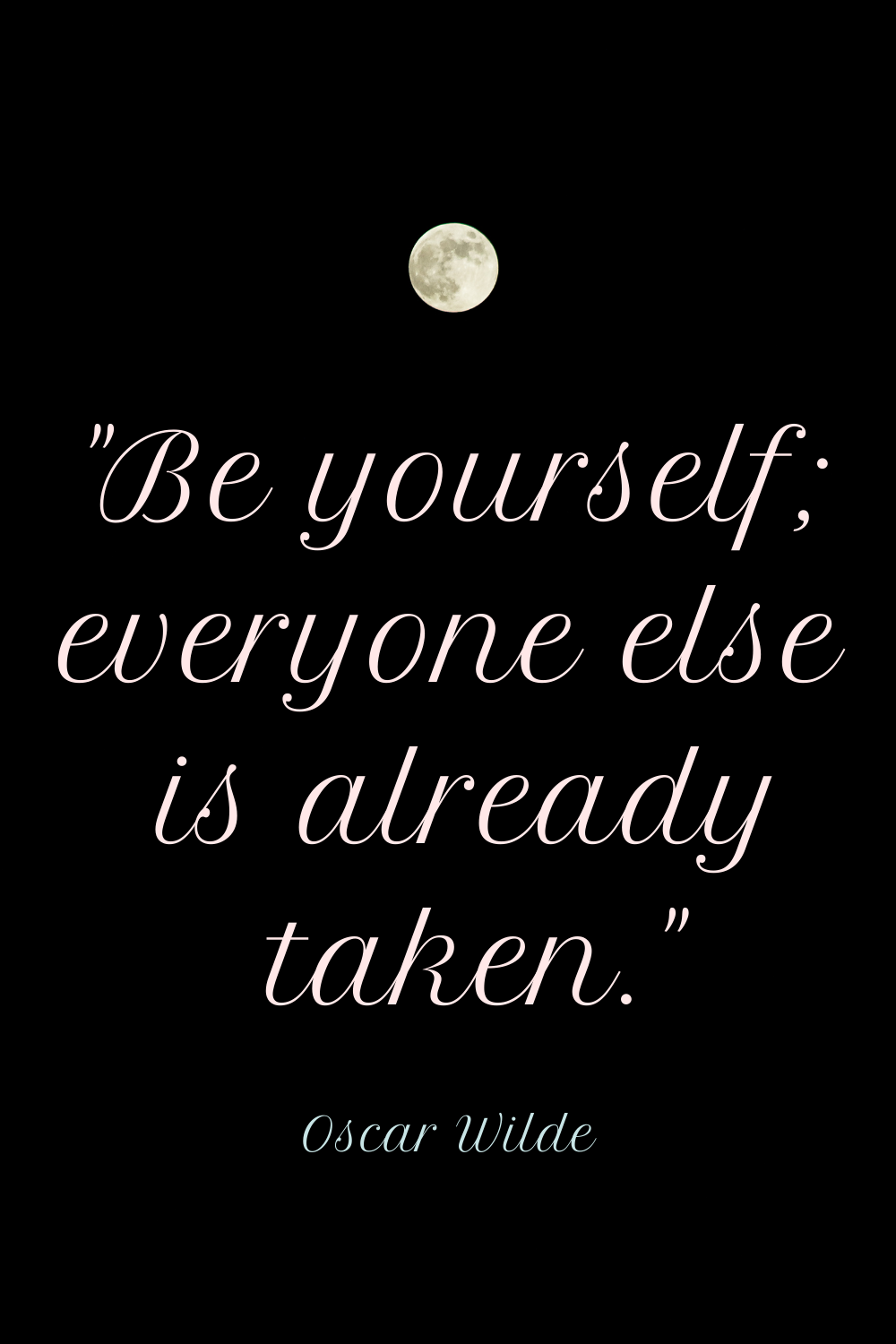 The Oscar Wilde quote Be Yourself; everyone else is already taken written in white on a black background with a moon centred above it.