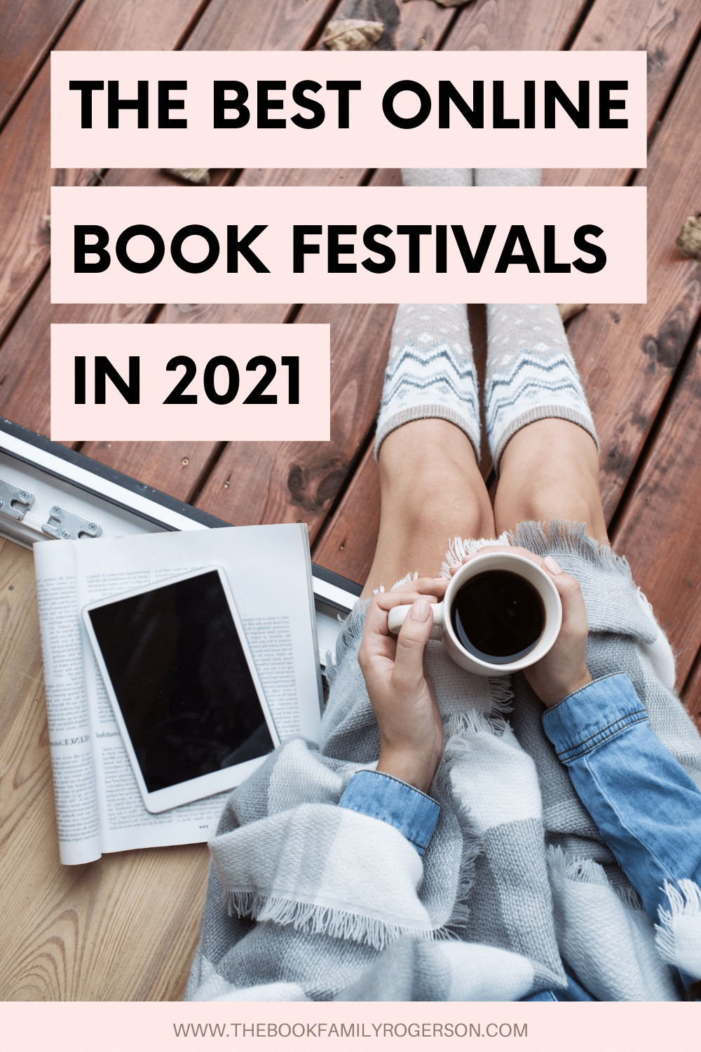 An overhead shot of a woman holding a cup of coffee with a tablet and book beside her with the words The Best Online Book Festivals in 2021 written in light pink bars.