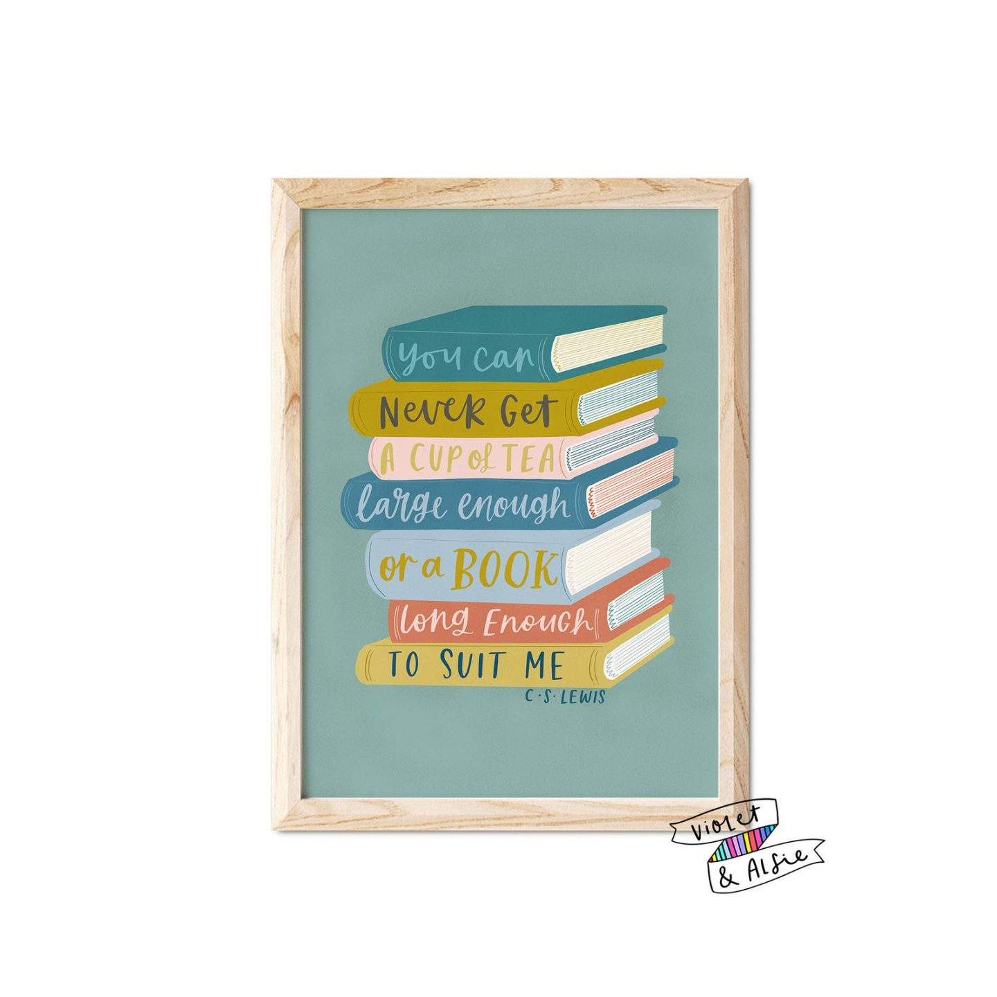 A print showing an illustrated bookstack in pastel colours wih the C.S. Lewis book quote 'You can never get a cup of tea large enough or a book long enough to suit me.'
